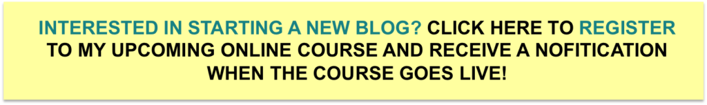 Intersted in starting a new blog? click here to register to my upcoming online course and receive a notification when the course goes live!
