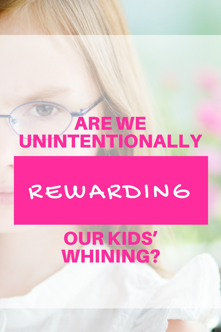 Are we unintentionally rewarding our kids' whining? | Little did I know that by showing my disapproval of my daughter's behavior, I was not leading her in the right direction, but I was rather nurturing the behavior: I was telling her that she could get my attention by behaving like a baby.